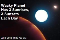 Wacky Planet Has 3 Sunrises, 3 Sunsets Each Day