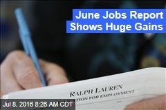 June Jobs Report Shows Huge Gains