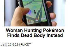 Woman Hunting Pokémon Finds Dead Body Instead