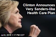 Clinton Announces Very Sanders-like Health Care Plan