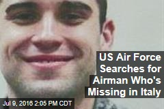 US Air Force Searches for Airman Who's Missing in Italy