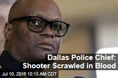 Dallas Police Chief: Shooter Scrawled in Blood