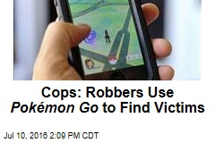 Cops: Robbers Use Pokémon Go to Find Victims