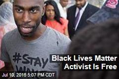 Black Lives Matter Activist Is Free