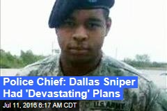 Police Chief: Dallas Sniper Had 'Devastating' Plans