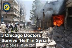 3 Chicago Doctors Survive 'Hell' in Syria