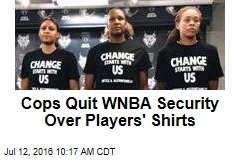 Cops Quit WNBA Security Over Players' Shirts