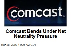 Comcast Bends Under Net Neutrality Pressure