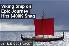 Viking Ship on Epic Journey Hits $400K Snag