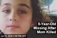 5-Year-Old Missing After Mom Killed