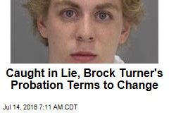 Caught in Lie, Brock Turner's Probation Terms to Change