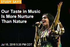 Our Taste in Music Is More Nurture Than Nature