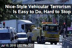 Nice-Style Vehicular Terrorism Is Easy to Do, Hard to Stop