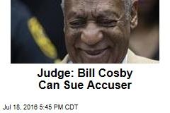 Judge: Bill Cosby Can Sue Accuser