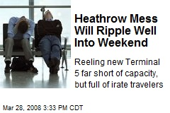 Heathrow Mess Will Ripple Well Into Weekend