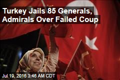 Turkey Jails 85 Generals, Admirals Over Failed Coup