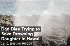 Dad Dies Trying to Save Drowning Daughter in Hawaii
