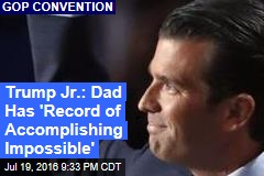 Trump Jr.: Dad Has 'Record of Accomplishing Impossible'