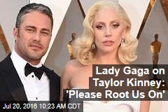 Lady Gaga on Taylor Kinney: 'Please Root Us On'