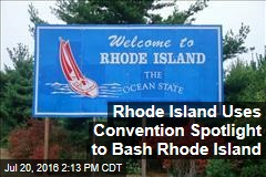 Rhode Island Uses Convention Spotlight to Bash Rhode Island