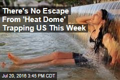 There's No Escape From 'Heat Dome' Trapping US This Week