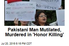 Pakistani Man Mutilated, Murdered in 'Honor Killing'