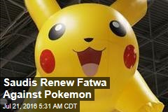 Saudis Renew Fatwa Against Pokemon