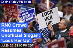 RNC Crowd Resumes Unofficial Slogan: 'Lock Her Up'
