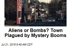 Aliens or Bombs? Town Plagued by Mystery Booms