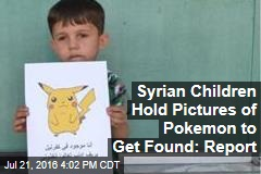Syrian Children Hold Pictures of Pokemon to Get Found: Report