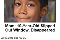 Mom: 10-Year-Old Slipped Out Window, Disappeared