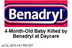 4-Month-Old Baby Killed by Benadryl at Daycare