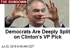 Democrats Are Deeply Split on Clinton's VP Pick