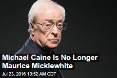 Michael Caine Is No Longer Maurice Micklewhite