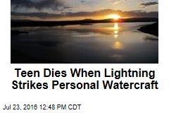 Teen Dies When Lightning Strikes Personal Watercraft