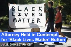 Attorney Held in Contempt for 'Black Lives Matter' Button