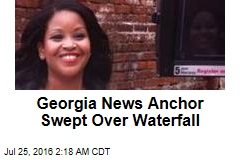 Georgia News Anchor Swept Over Waterfall
