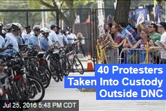 40 Protesters Taken Into Custody Outside DNC