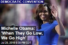 Michelle Obama: 'When They Go Low, We Go High'