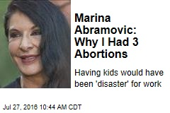 Marina Abramovic: Why I Had 3 Abortions