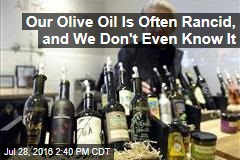 Our Olive Oil Is Often Rancid, and We Don't Even Know it