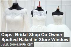 Cops: Bridal Shop Co-Owner Spotted Naked in Store Window