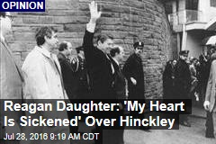 Reagan Daughter: 'My Heart Is Sickened' Over Hinckley