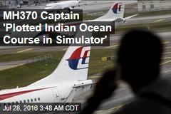 MH370 Captain 'Plotted Indian Ocean Course in Simulator'