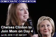 Chelsea Clinton to Join Mom on Day 4