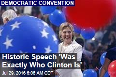 Historic Speech 'Was Exactly Who Clinton Is'