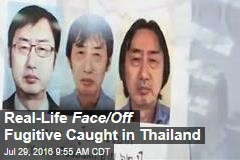 Real-Life Face/Off Fugitive Caught in Thailand