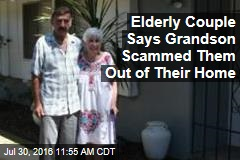 Elderly Couple Says Grandson Scammed Them Out of Their Home