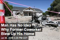 Man Has No Idea Why Former Coworker Blew Up His Home