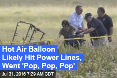 Hot Air Balloon Likely Hit Power Lines, Went 'Pop, Pop, Pop'